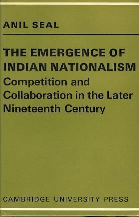 The Emergence of Indian Nationalism: Competition and: Seal, Anil