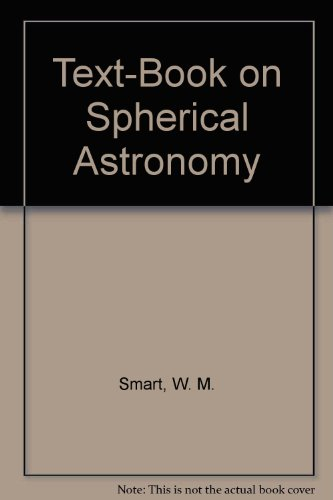 Text-Book on Spherical Astronomy: Smart, W. M.