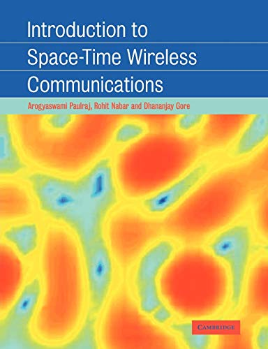 Introduction to Space-Time Wireless Communications: Arogyaswami Paulraj