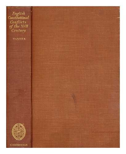 English Constitutional Conflicts of the Seventeenth Century: Tanner, J. R.