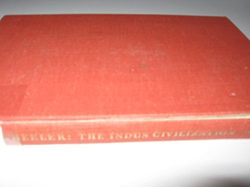 The Indus Civilization (Supplementary Volume to the: Wheeler, Mortimer