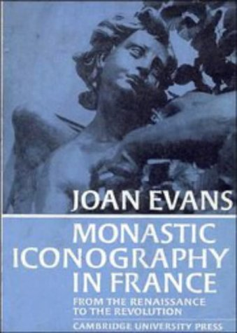 Monastic Iconography in France: From the Renaissance to the Revolution: Evans, Joan