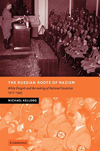 9780521070058: The Russian Roots of Nazism: White ¿migr¿s and the Making of National Socialism, 1917-1945: White Emigres and the Making of National Socialism, 1917-1945 (New Studies in European History)
