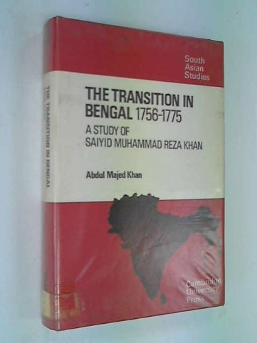 The Transition in Bengal, 1756-75: A Study: Khan, Abdul Majed