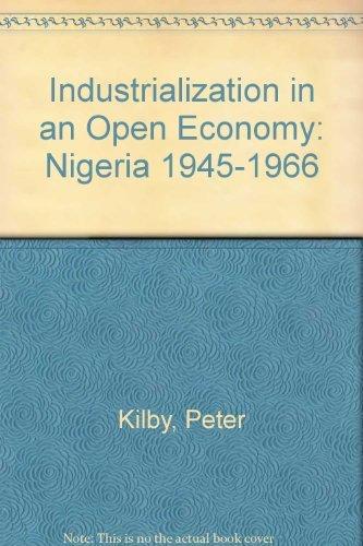 Industrialization in an Open Economy: Nigeria 1945-1966: Kilby, Peter