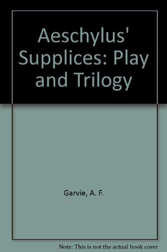 Aeschylus' Supplices: Play and Trilogy: Garvie, A.F.; Aeschylus