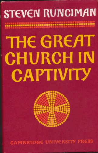 9780521071888: The Great Church in Captivity: A Study of the Patriarchate of Constantinople from the Eve of the Turkish Conquest to the Greek War of Independence