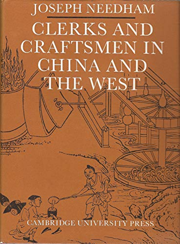 Clerks and Craftsmen in China and the West. Lectures and Addresses on the History of Science and ...