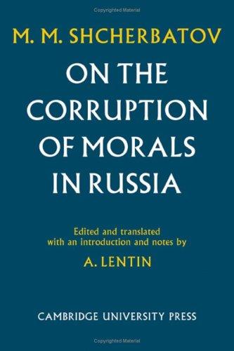 PRINCE M. M. SHCHERBATOV ON THE CORRUPTION OF MORALS IN RUSSIA: Lentin, Antony (Edited and ...