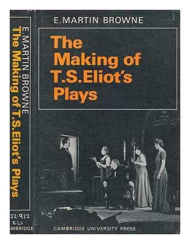 The Making of T. S. Eliot's Plays: Browne, Elliott Martin