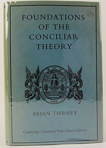 9780521073998: Foundations of the Conciliar Theory: The Contribution of the Medieval Canonists from Gratian to the Great Schism