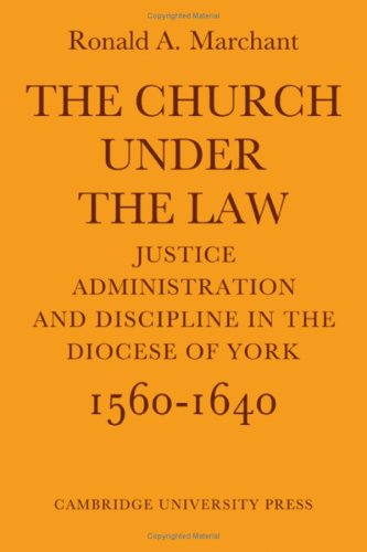 The church under the law. Justice, administration and discipline in the diocese of York 1560-1640.