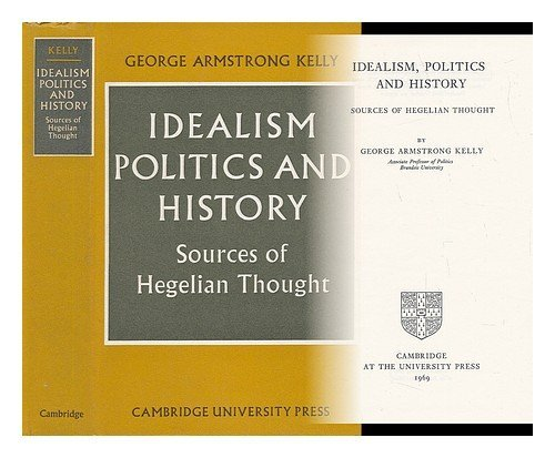 9780521075107: Idealism, Politics and History: Sources of Hegelian Thought (Cambridge Studies in the History and Theory of Politics)