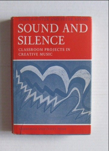 9780521075114: Sound and Silence: Classroom Projects in Creative Music (Resources of Music)