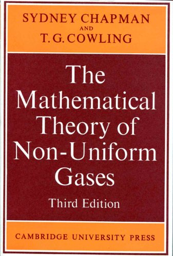 The Mathematical Theory of Non-uniform Gases: An: Sydney Chapman