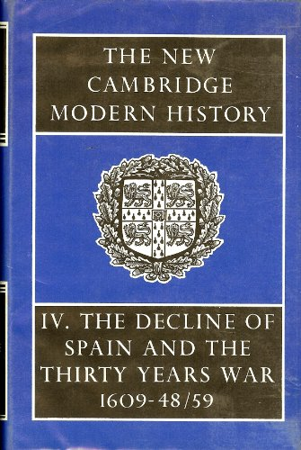 9780521076180: 004: The New Cambridge Modern History: Volume 4, The Decline of Spain and the Thirty Years War, 1609-48/49: Decline of Spain and the Thirty Years War, 1609-48 v. 4