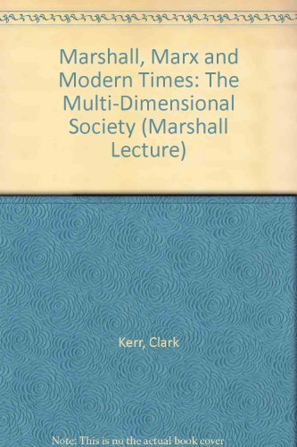 Marshall, Marx and Modern Times: The Multi-Dimensional Society: Clark Kerr