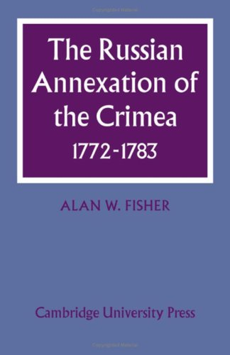 The Russian Annexation of the Crimea 1772-1783: Alan W. Fisher
