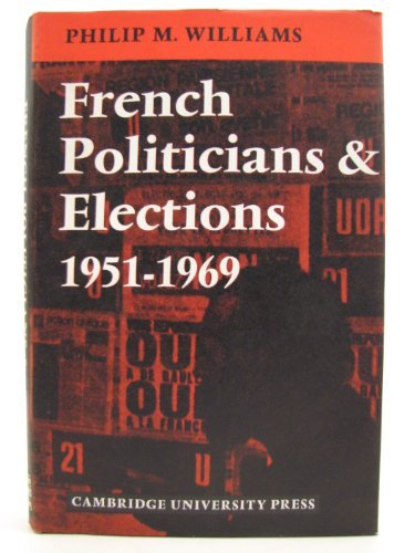 9780521077095: French Politicians and Elections 1951-1969