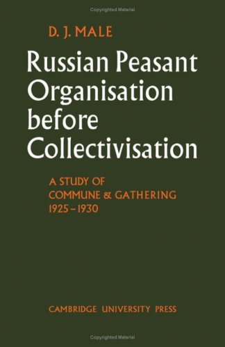 Russian Peasant Organisation Before Collectivisation: A Study of Commune and Gathering 1925-1930 (...