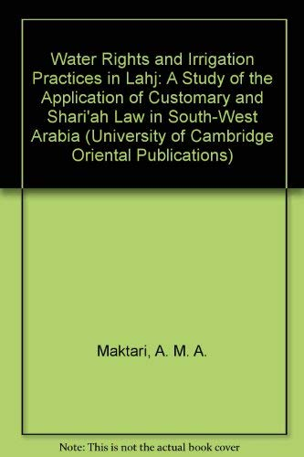 9780521079303: Water Rights and Irrigation Practices in Lahj: A Study of the Application of Customary and Shari'ah Law in South-West Arabia (University of Cambridge Oriental Publications)