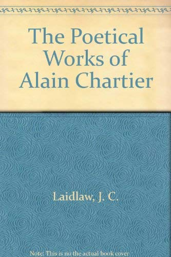 The Poetical Works of Alain Chartier: Laidlaw, J. C.