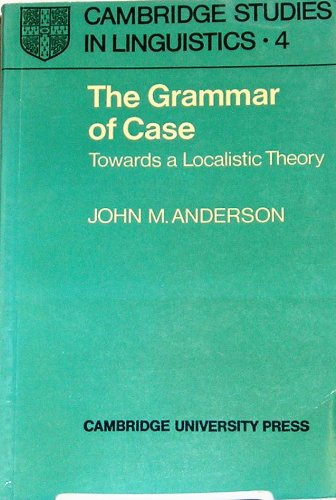 9780521080354: The Grammar of Case: Towards a Localistic Theory (Cambridge Studies in Linguistics)