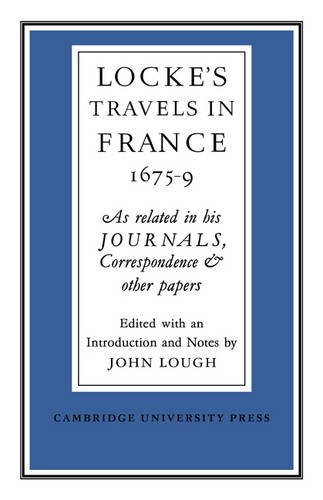 Lockes Travels in France 1675-1679: As Related in his Journals, Correspondence and Other Papers: ...