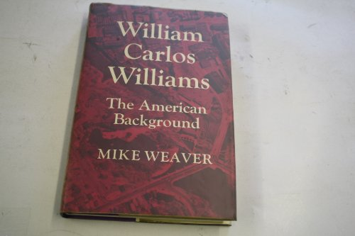 William Carlos Williams: The American Background (052108072X) by Weaver, Mike