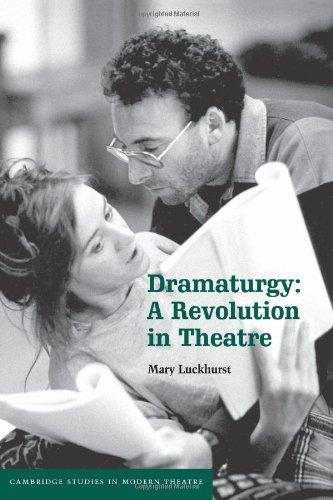 Dramaturgy: A Revolution in Theatre.: LUCKHURST, MARY.