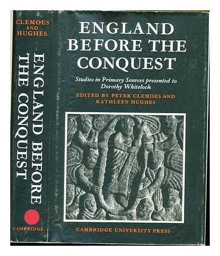 ENGLAND BEFORE THE CONQUEST. Studies in Primary Sources presented to Dorothy Whitelock