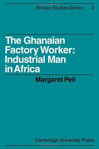 The Ghanaian Factory Industrial Man in Africa: Peil, Margaret