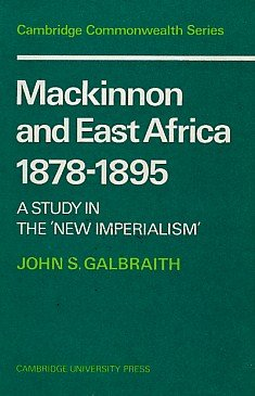 MACKINNON AND EAST AFRICA 1878-1895: A Study in the 'New Imperialism': Galbraith, John S.