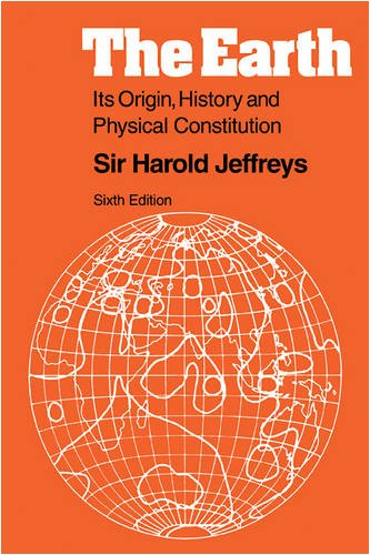 9780521085182: The Earth: Its Origin, History and Physical Constitution