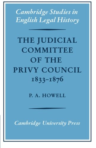9780521085595: The Judicial Committee of the Privy Council 1833-1876: Its Origins, Structure and Development (Cambridge Studies in English Legal History)