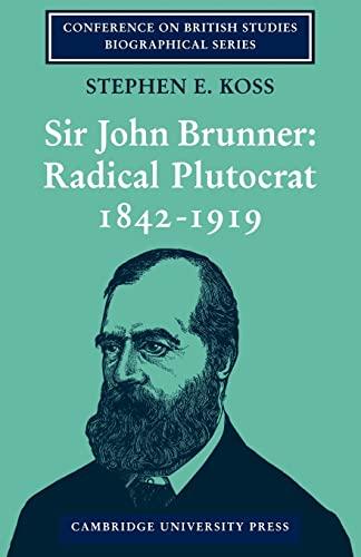 Sir John Brunner: Radical Plutocrat 1842 1919: Stephen E. Koss