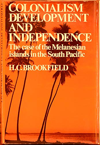 9780521085908: Colonialism Development and Independence: The Case of the Melanesian Islands in the South Pacific