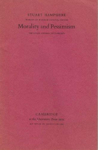 Morality and Pessimism: The Leslie Stephen Lecture 1972: Hampshire, Stuart