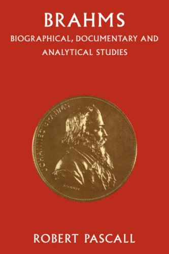 Brahms: Biographical, Documentary and Analytical Studies: Robert Pascall