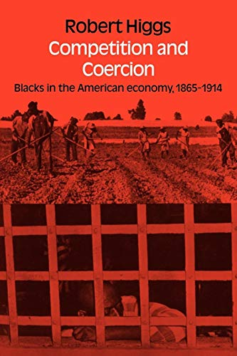 9780521088404: Competition and Coercion: Blacks in the American economy 1865-1914