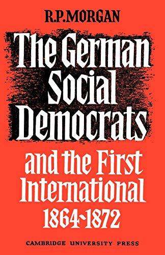 The German Social Democrats and the First International: 1864-1872: Roger Morgan
