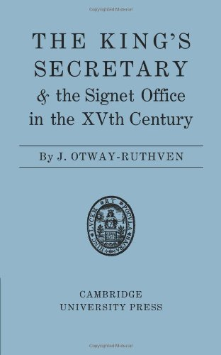 The Kings Secretary and the Signet Office in the XV Century: J. Otway-Ruthven
