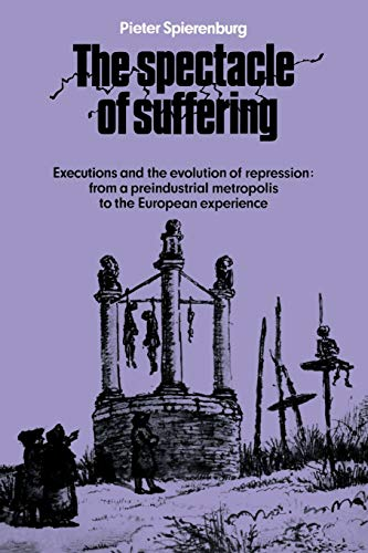 9780521089647: The Spectacle of Suffering: Executions and the Evolution of Repression: From a Preindustrial metropolis to the European Experience