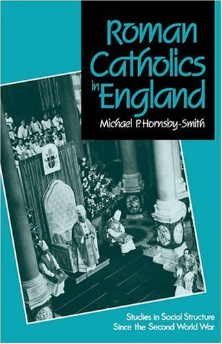 Roman Catholics in England: Studies in Social Structure Since the Second World War: Michael P. ...