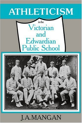 9780521090391: Athleticism in the Victorian and Edwardian Public School: The Emergence and Consolidation of an Educational Ideology