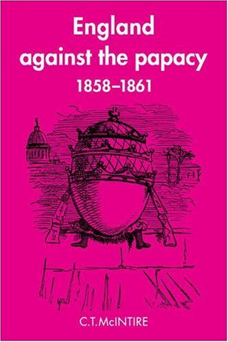 9780521090407: England Against the Papacy 1858-1861: Tories, Liberals and the Overthrow of Papal Temporal Power during the Italian Risorgimento