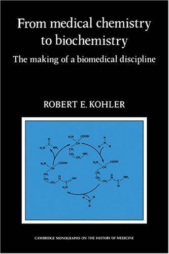 From Medical Chemistry to Biochemistry: The Making of a Biomedical Discipline: Robert E. Kohler