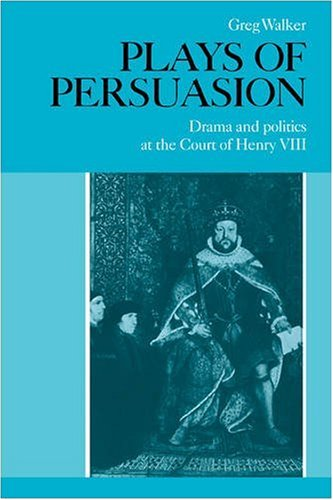 9780521090728: Plays of Persuasion: Drama and Politics at the Court of Henry VIII