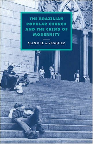 9780521090865: The Brazilian Popular Church and the Crisis of Modernity (Cambridge Studies in Ideology and Religion)