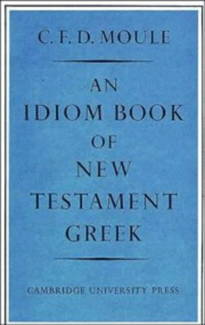 An Idiom Book of New Testament Greek (052109237X) by C. F. D. Moule